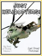 Just Helicopter Photos! Big Book of Photographs & Pictures of Helicopters, Vol. 1 by Big Book of Photos