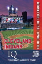 Cleveland Indians IQ: The Ultimate Test of True Fandom by Tucker Elliot