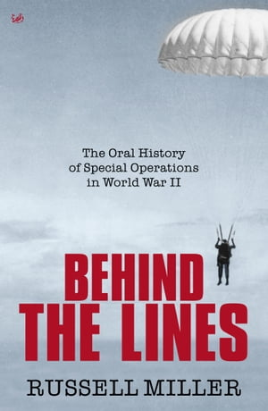 Behind The Lines The Oral History of Special Operations in World War II