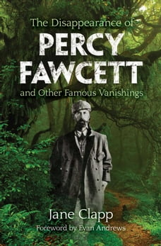 The Disappearance of Percy Fawcett and Other Famous Vanishings