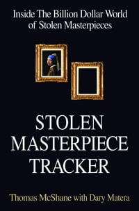 Stolen Masterpiece Tracker: The Dangerous Life of the FBI's #1 Art Sleuth