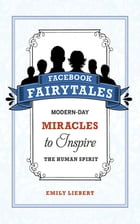 Facebook Fairytales: Modern-Day Miracles to Inspire the Human Spirit
