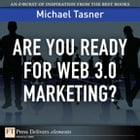 Are You Ready for Web 3.0 Marketing? by Michael Tasner