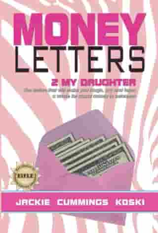Money Letters 2 my Daughter: The letters that will make you laugh, cry and learn a whole lot about money in between! by Jackie Cummings Koski