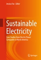 Sustainable Electricity: Case Studies from Electric Power Companies in North America by Jessica Fox