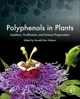 Book Polyphenols in Plants: Isolation, Purification and Extract Preparation by Ronald Ross Watson
