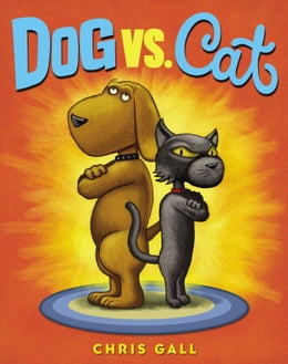 Book Dog vs. Cat by Chris Gall