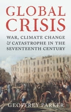 Global Crisis: War, Climate and Catastrophe in the Seventeenth Century by Professor Geoffrey Parker