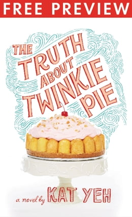 Book The Truth About Twinkie Pie--FREE PREVIEW (First 15 Chapters) by Kat Yeh