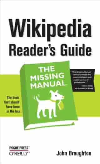 Wikipedia Reader's Guide: The Missing Manual: The Missing Manual