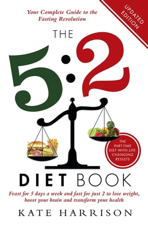 The 5:2 Diet Book Feast for 5 Days a Week and Fast for 2 to Lose Weight,  Boost Your Brain and Transform Your Health