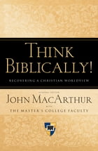 Think Biblically! (Trade Paper): Recovering a Christian Worldview: Recovering a Christian Worldview