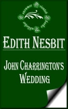John Charrington's Wedding by E. Nesbit