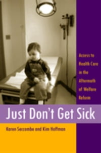 Just Don't Get Sick: Access to Health Care in the Aftermath of Welfare Reform