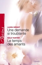 Une demande si troublante - Le temps des amants (Harlequin Passions) by Laura Wrigth