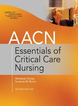 Book AACN Essentials of Critical Care Nursing, Second Edition by Marianne Chulay