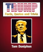 Trump - Facts, Quotes and Trivia by Tom Doniphon