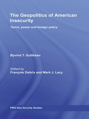The Geopolitics of American Insecurity Terror,  Power and Foreign Policy