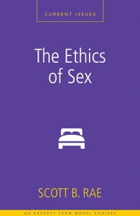 The Ethics of Sex: A Zondervan Digital Short