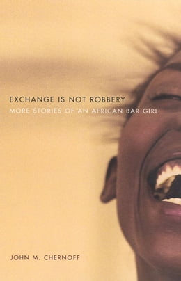 Book Exchange Is Not Robbery: More Stories of an African Bar Girl by John M. Chernoff