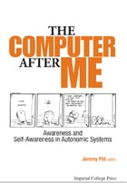 The Computer After Me: Awareness and Self-Awareness in Autonomic Systems by Jeremy Pitt