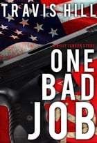One Bad Job: A Billy Jensen Story by Travis Hill
