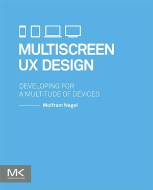Multiscreen UX Design Developing for a Multitude of Devices