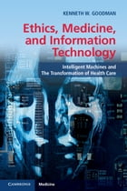 Ethics, Medicine, and Information Technology: Intelligent Machines and the Transformation of Health…