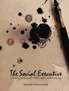The Social Executive: Winning In The Multi-Trillion Social Economy by Dionne Kasian-Lew
