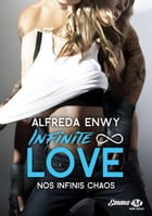 Nos infinis chaos: Infinite Love, T1 by Alfreda Enwy