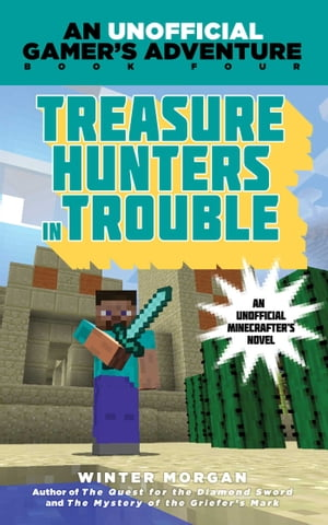 Treasure Hunters in Trouble: An Unofficial Gamer's Adventure, Book Four by Winter Morgan