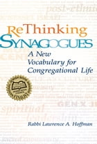 Rethinking Synagogues: A New Vocabulary for Congregational Life