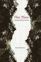Thin Places: A Pilgrimage Home by Ann Armbrecht