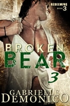 Broken Bear 3 (Redeeming) by Gabrielle Demonico