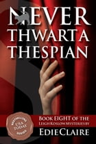 Never Thwart a Thespian: Book 8 by Edie Claire