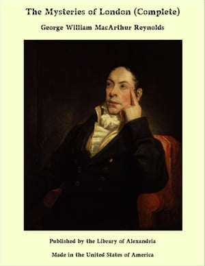 The Mysteries of London (Complete) by George William MacArthur Reynolds