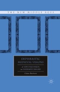 Ekphrastic Medieval Visions: A New Discussion in Interarts Theory