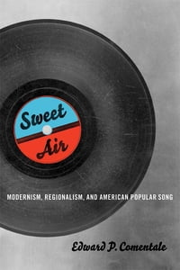 Sweet Air: Modernism, Regionalism, and American Popular Song