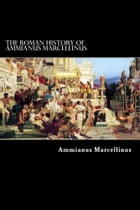 The Roman History of Ammianus Marcellinus by Ammianus Marcellinus