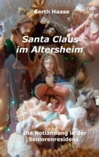 Santa Claus im Altersheim: die Notlandung in der Seniorenresidenz by Gerth Haase