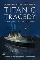 Titanic Tragedy: A New Look at the Lost Liner Cover Image