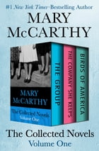 The Collected Novels Volume One: The Group, The Company She Keeps, and Birds of America by Mary McCarthy