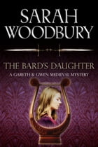 The Bard's Daughter (A Gareth & Gwen Medieval Mystery) by Sarah Woodbury