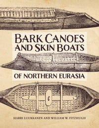 The Bark Canoes and Skin Boats of Northern Eurasia