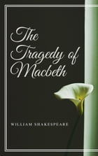 The Tragedy of Macbeth (Annotated) by William Shakespeare