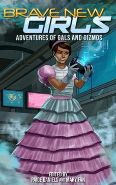 Brave New Girls: Adventures of Gals and Gizmos: Brave New Girls, #3