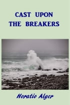 Cast Upon the Breakers by Horatio Alger