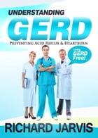 Understanding Acid Reflux or GERD: Doctor Developed to Teach You How to Live GERD FREE by Ricky N J