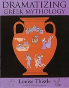 Teacher's Workbook for Dramatizing Greek Mythology by Louise Thistle