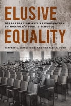 Elusive Equality: Desegregation and Resegregation in Norfolk's Public Schools by Jeffrey L. Littlejohn